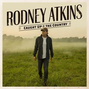 Rodney Atkins Caught Up In The Country Album