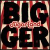 Sugarland Bigger Album
