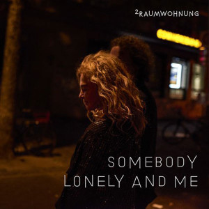 2RAUMWOHNUNG Somebody Lonely and Me Songtext