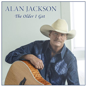 Alan Jackson The Older I Get Lyrics