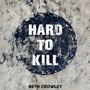 Beth Crowley Hard to Kill Songtext