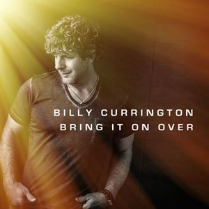 Billy Currington Bring It On Over Lyrics