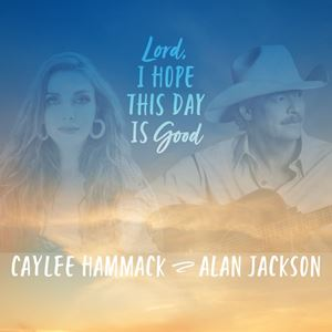 Caylee Hammack Lord, I Hope This Day Is Good Lyrics