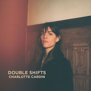 Charlotte Cardin Double Shifts Lyrics