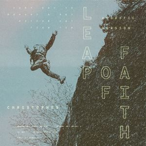 Christopher Leap Of Faith (Acoustic) Lyrics