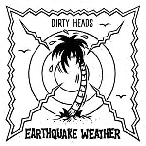 Dirty Heads Earthquake Weather Lyrics