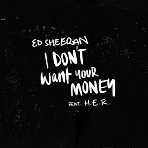 Ed Sheeran I Don't Want Your Money Songtext