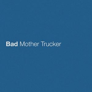 Eric Church Bad Mother Trucker Lyrics