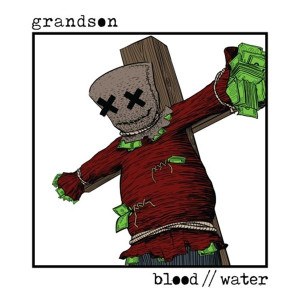 Grandson Blood // Water Songtext