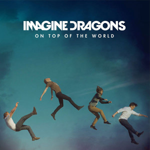 Imagine Dragons On Top of the World Songtext