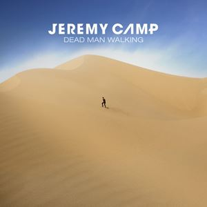 Jeremy Camp Dead Man Walking Lyrics