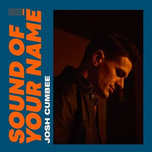 Josh Cumbee Sound of Your Name Lyrics