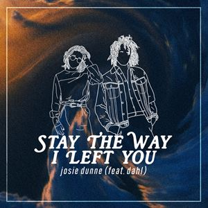 Josie Dunne Stay the Way I Left You Lyrics
