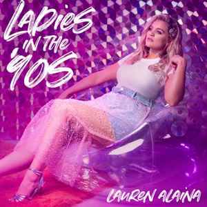 Lauren Alaina Ladies In The '90s Lyrics