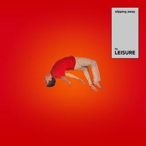 LEISURE Slipping Away Songtext