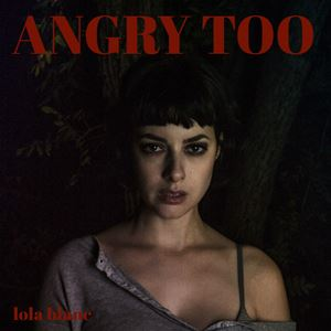 Lola Blanc Angry Too Lyrics