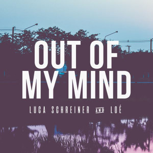 Luca Schreiner Out of My Mind Lyrics