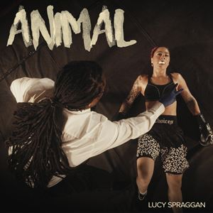 Lucy Spraggan Animal Songtext