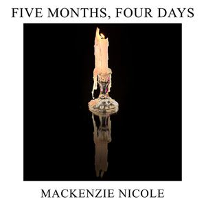 Mackenzie Nicole Five Months, Four Days Lyrics