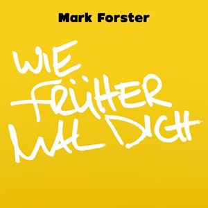 Mark Forster Wie früher Mal Dich Songtext