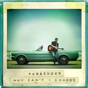 Passenger Why Can't I Change Songtext