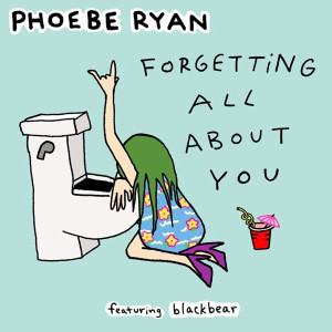 Phoebe Ryan Forgetting All About You Lyrics