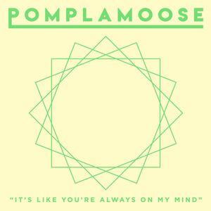 Pomplamoose It's Like You're Always On My Mind Lyrics