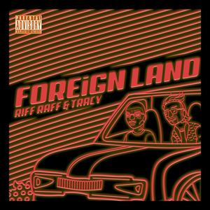 Riff Raff Foreign Land Lyrics