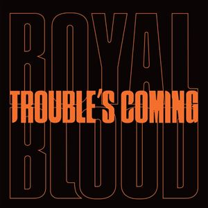 Royal Blood Trouble's Coming Lyrics