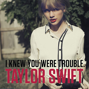 Taylor Swift I Knew You Were Trouble Songtext