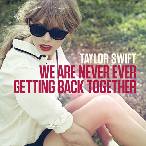 Taylor Swift We Are Never Ever Getting Back Together Songtext