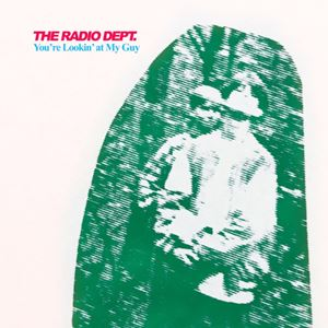 The Radio Dept. You're Lookin' at My Guy Lyrics