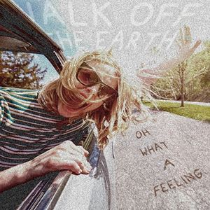 Walk off the Earth Oh What A Feeling Lyrics