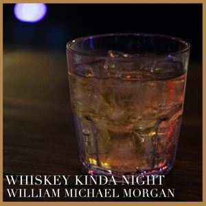 William Michael Morgan Whiskey Kinda Night Lyrics